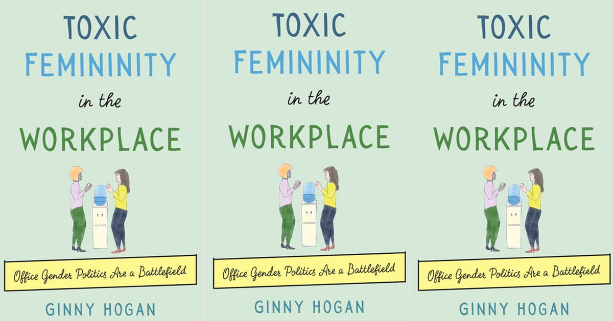 Exclusive: Read a Darkly Funny Excerpt From Ginny Hogan's Toxic Femininity in the Workplace