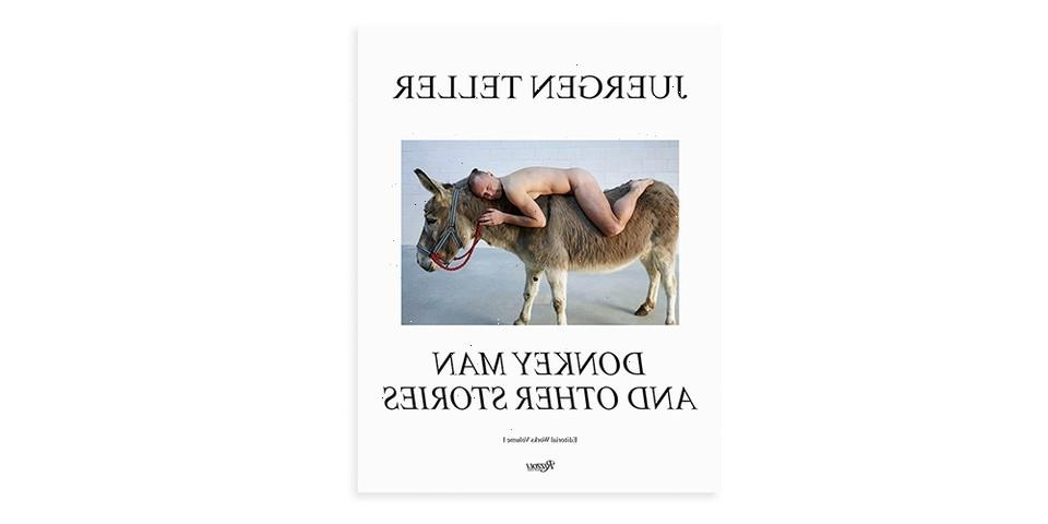 Juergen Teller's 'Donkey Man and Other Stories, Editorial Works Volume 1' Spans 30 Years of Work